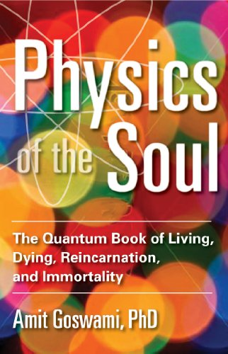 Amit Goswami Ph.D. - Physics of the Soul