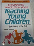 img - for Everything You Want to Know About Teaching Young Children: Birth-6 Years (Creative Bible learning series) by Wesley Haystead (1989-04-03) book / textbook / text book