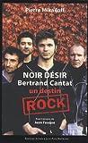 echange, troc Pierre Mikaïloff - Noir Désir, Bertrand Cantat : Un destin rock