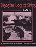img - for Disaster Log of Ships (A pictorial account of shipwrecks, California to Alaska. There are over 200 photos) book / textbook / text book