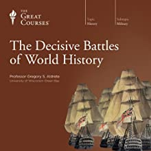 The Decisive Battles of World History Lecture by  The Great Courses Narrated by Professor Gregory S. Aldrete