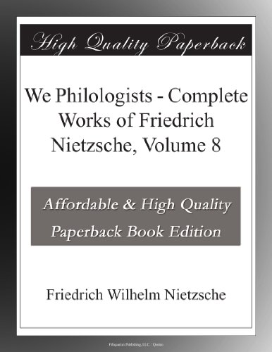 We Philologists - Complete Works of Friedrich Nietzsche, Volume 8