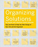 img - for Organizing Solutions for People With Attention Deficit Disorder: Tips and Tools to Help You Take Charge of Your Life and Get Organized book / textbook / text book