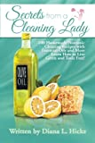 Secrets from a Cleaning Lady: 100 Homemade Nontoxic Cleaning Recipes with Essential Oils and More Learn How to Live Green and Toxic Free!