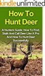 How To Hunt Deer: A Hunters Guide: Ho...