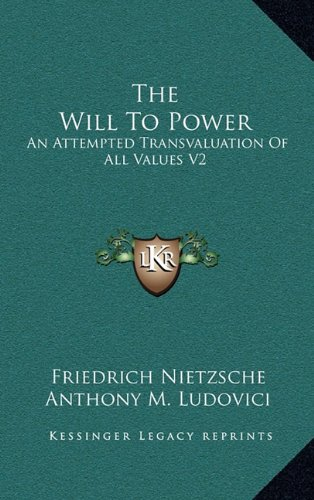 The Will to Power: An Attempted Transvaluation of All Values V2: Books Three and Four (1910)
