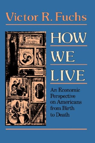 How We Live: An Economic Perspective on Americans from Birth to Death (Loeb Classical Library), Victor Fuchs