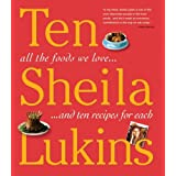 Ten: All the Foods We Love and 10 Perfect Recipes for Each ~ Sheila Lukins