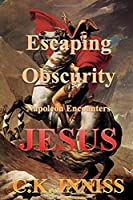 Escaping Obscurity Napoleon Encounters Jesus