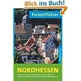 Freizeitführer Nordhessen: Stadt Kassel und die Landkreise Kassel, Werra-Meißner, Waldeck-Frankenberg, Schwalm-Eder...