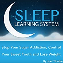 Stop Your Sugar Addiction, Control Your Sweet Tooth and Lose Weight with Hypnosis, Meditation, Relaxation, and Affirmations: The Sleep Learning System Audiobook by Joel Thielke Narrated by Joel Thielke