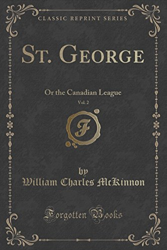 St. George, Vol. 2: Or the Canadian League (Classic Reprint)