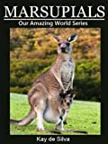Marsupials: Amazing Pictures & Fun Facts of Animals in Nature (Our Amazing World Series Book 12)