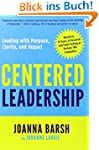 Centered Leadership: Leading with Pur...