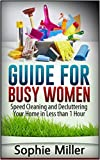 Guide for Busy Women: Speed Cleaning and Decluttering Your Home in Less Than 1 hour (speed cleaning, speed cleaning and home organization, speed cleaning book)