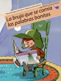 img - for La Bruja Que Comia Palabras Bonitas/ the Witch That Ate Pretty Words (Cartera De Valores) (Spanish Edition) book / textbook / text book