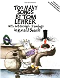 Too Many Songs by Tom Lehrer with Not Enough Drawings by Ronald Searle (0394749308) by Tom Lehrer
