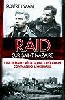 Raid sur Saint-Nazaire: L'incroyable r�cit d'une op�ration commando l�gendaire par Lyman