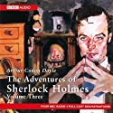 The Adventures of Sherlock Holmes: Volume Three (Dramatised)  by Arthur Conan Doyle Narrated by Full Cast
