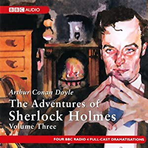 The Adventures of Sherlock Holmes: Volume Three (Dramatised) | [Arthur Conan Doyle]