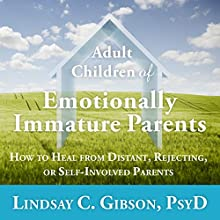 Adult Children of Emotionally Immature Parents: How to Heal from Distant, Rejecting, or Self-Involved Parents | Livre audio Auteur(s) : Lindsay C. Gibson PsyD Narrateur(s) : Marguerite Gavin