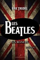 Les Beatles. un Roman 1960-1962 (Tome 2)