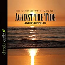 Against the Tide: The Story of Watchman Nee Audiobook by Angus Kinnear Narrated by Raymond Todd