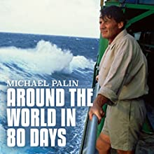 Michael Palin: Around the World in 80 Days Audiobook by Michael Palin Narrated by Michael Palin