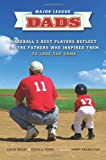 Major League Dads: Baseballs Best Players Reflect on the Fathers Who Inspired Them to Love the Game
