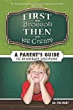 img - for By Dr. Tim Riley First the Broccoli, Then the Ice Cream: A Parent's Guide to Deliberate Discipline (First) [Paperback] book / textbook / text book
