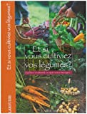 Et si vous cultiviez vos lgumes ? : Sachez vraiment ce que vous mangez !