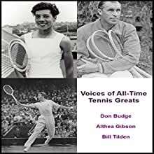 Voices of All-Time Tennis Greats  by Althea Gibson, Don Budge, Bill Tilden Narrated by Althea Gibson, Don Budge, Bill Tilden