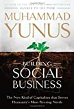 Building Social Business: The New Kind of Capitalism That Serves Humanity