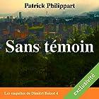 Sans témoin (Les enquêtes de Dimitri Boizot 4) | Livre audio Auteur(s) : Patrick Philippart Narrateur(s) : François Raison