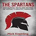 The Spartans: 300 Quotes, Facts and Sayings of History's Greatest Warriors Audiobook by Mick Kremling Narrated by Kenneth Bryant