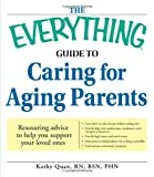 The Everything Guide to Caring for Aging Parents: Reassuring advice to help you support your loved ones (Everything Series)