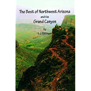 The Best of Northwest Arizona And the Grand Canyon L. J. Ettinger