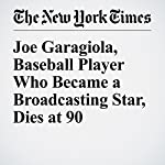 Joe Garagiola, Baseball Player Who Became a Broadcasting Star, Dies at 90 | Richard Goldstein