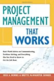 img - for Project Management That Works: Real-World Advice on Communicating, Problem-Solving, and Everything Else You Need to Know to Get the Job Done book / textbook / text book