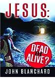 Jesus: Dead or Alive?