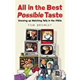 All in the Best Possible Taste: Growing Up Watching Telly in the Eightiesby Tom Bromley