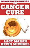 Dangerous Medicine: The Cancer Cure