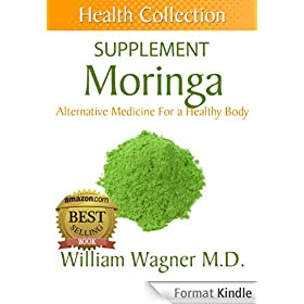 The Moringa Supplement: Alternative Medicine for a Healthy Body (Health Collection) (English Edition)