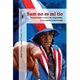 Sam No Es Mi Tio: Veinticuatro Cronicas Migrantes y un Sueno Americano = Sam, Is Not My Uncle