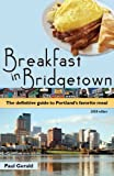 Breakfast in Bridgetown: The Definitive Guide to Portland