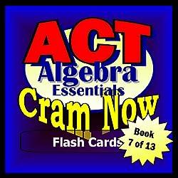 ACT Prep Test ALGEBRA ESSENTIALS Flash Cards--CRAM NOW--ACT Exam Review Book & Study Guide (ACT Cram Now 7)
