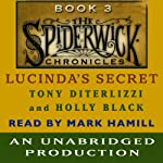 Lucinda's Secret: The Spiderwick Chronicles, Book 3 (       UNABRIDGED) by Tony DiTerlizzi, Holly Black Narrated by Mark Hamill