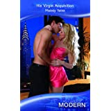 His Virgin Acquisition (Mills & Boon Modern)by Maisey Yates