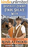 Mail Order Bride; Desperate Cowboy Finds Solace With Mail Order Bride (Western Christian Romance) (Colorado Mail Order Brides Series Book 3)