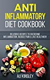 Anti-Inflammatory Diet Cookbook: Delicious Recipes To Overcome Inflammation, Reduce Pain & Live Healthier!
